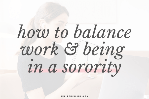 how to balance work and being in a sorority during college