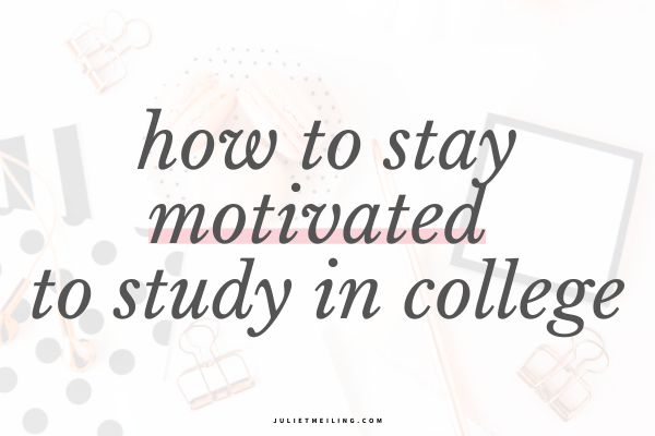 how to stay motivated in college when you lack zero motivation
