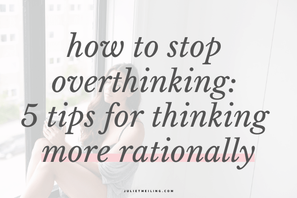 """A woman sitting by a window. The text overlay says, """"how to stop overthinking: 5 tips for thinking more rationally."""""""