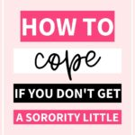 "This is an image for Pinterest. The background of the image is pink. The text overlay says, ""how to cope if you don't get a sorority little."""