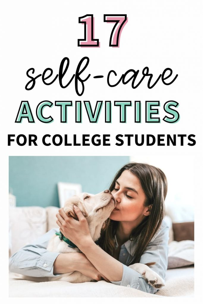 """A college girl practicing self-care through at-home pet therapy. The text overlay says, """"17 self-care activities for college students."""""""
