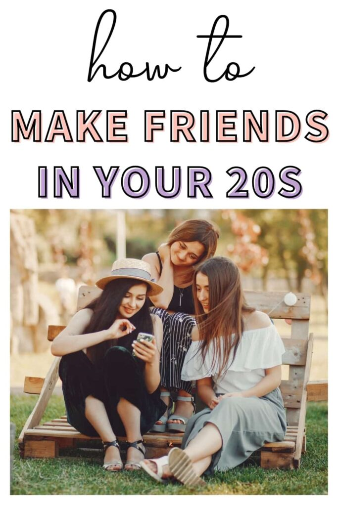 """3 woman hanging out in a park together. The text overlay says, """"how to make friends in your 20s."""""""